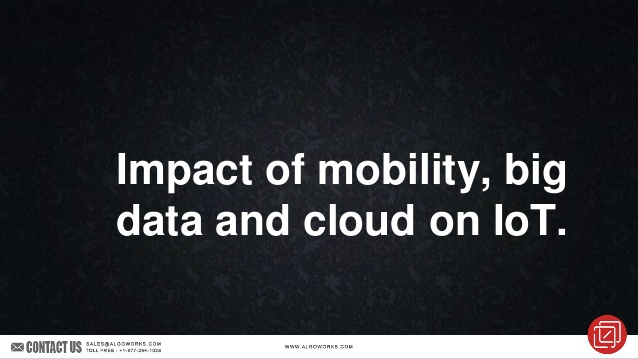 Impact of Cloud, Mobile and Big Data on IoT