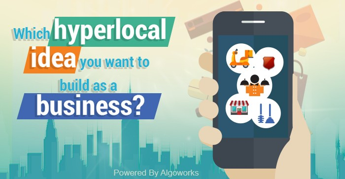 Which Hyperlocal Idea You Want To Build As A Business?