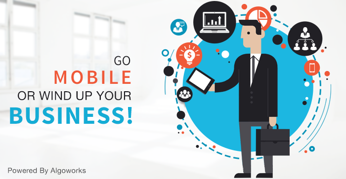 Go Mobile or Wind Up Your Business!