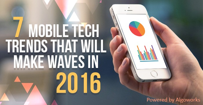 7 Mobile Tech Trends That Will Make Waves In 2016