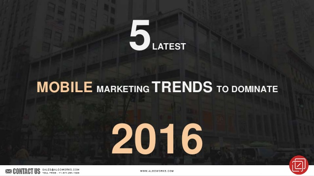5 Latest Mobile Marketing Trends Dominating 2016