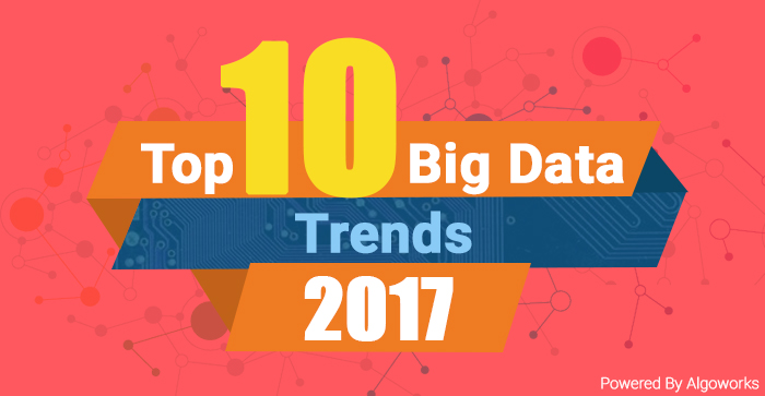 10 Top Notch Big Data Trends To Watch Out For in 2017!
