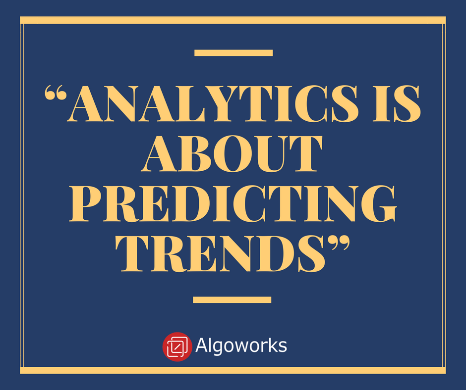 """Analytics is about predicting trends"""