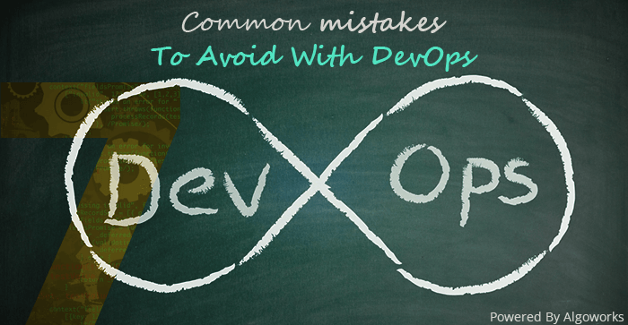 7 Common Mistakes Businesses Must Avoid While Implementing DevOps