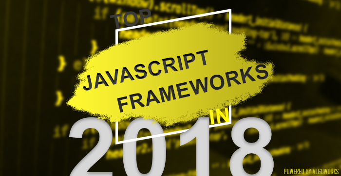 Top JavaScript Frameworks For Developers In 2018!