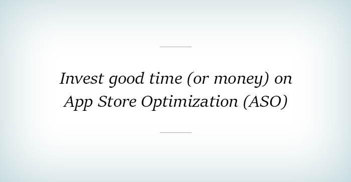 Invest good time (or money) on App Store Optimization (ASO)